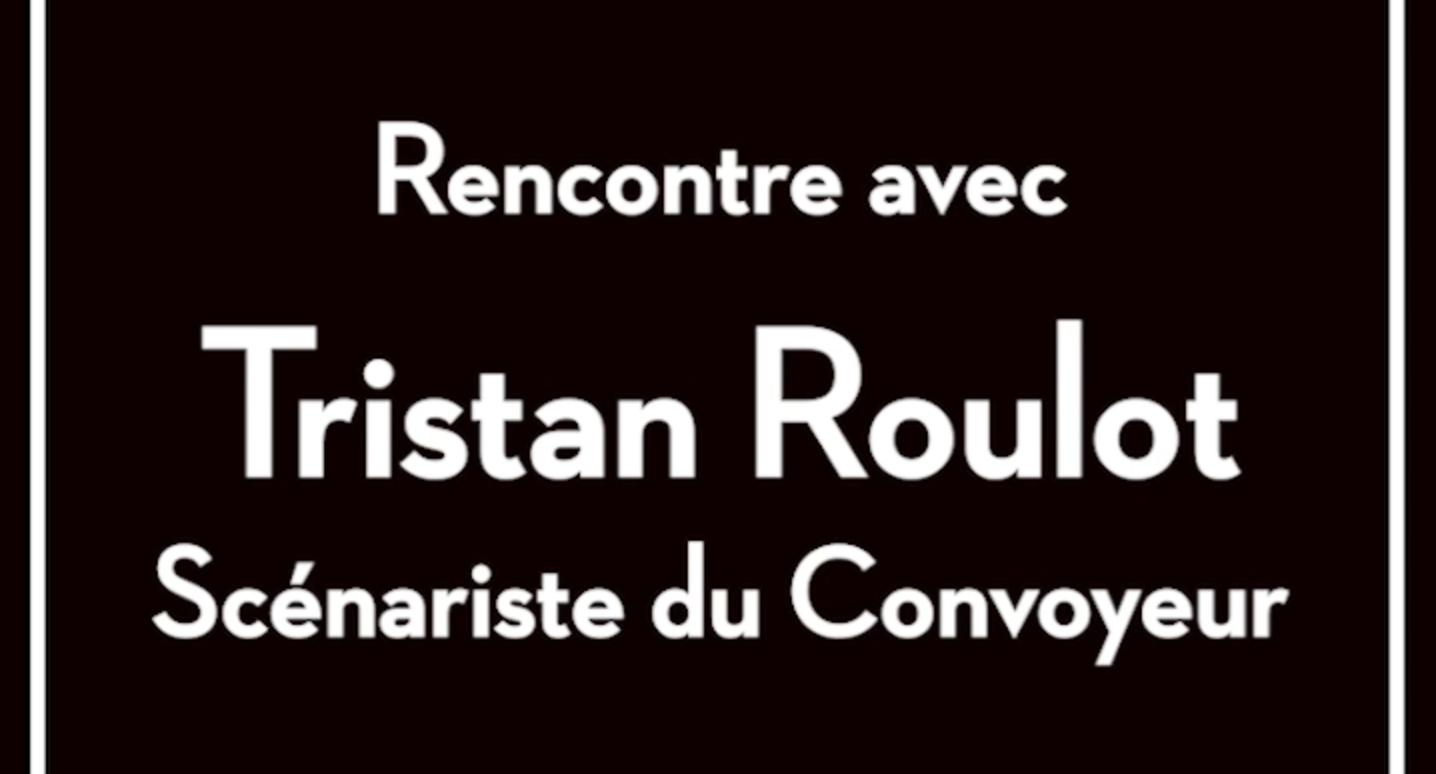 Interview - Rencontre avec Tristan Roulot à propos du Convoyeur